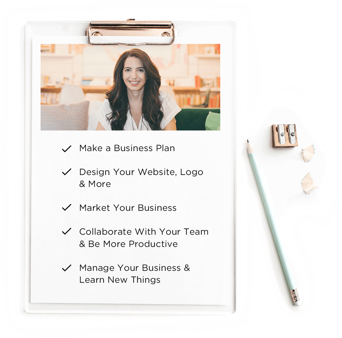 A clipboard with a sheet of paper that displays the following list: Make a Business Plan; Design Your Website, Logo & More; Market Your Business; Collaborate With Your Team & Be More Productive; Manage Your Business & Learn New Things.