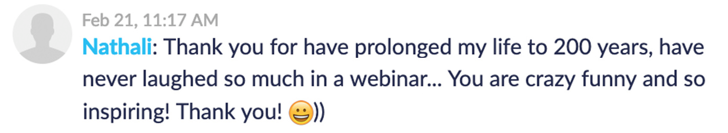 "Screenshot of a comment from the free training: ""Nathali: You are crazy funny and so inspiring! Thank you!"""